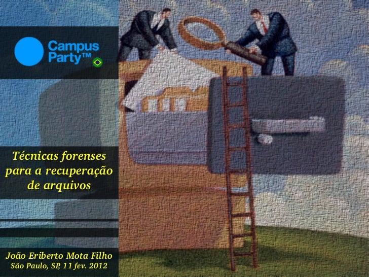 Técnicasforensesparaarecuperação   dearquivosJoãoEribertoMotaFilho SãoPaulo,SP,11fev.2012   Eribertofev....