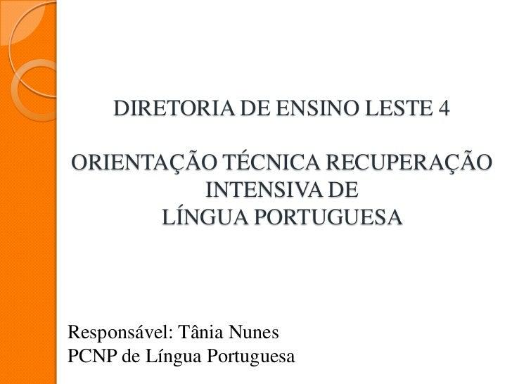 DIRETORIA DE ENSINO LESTE 4ORIENTAÇÃO TÉCNICA RECUPERAÇÃO          INTENSIVA DE       LÍNGUA PORTUGUESAResponsável: Tânia ...