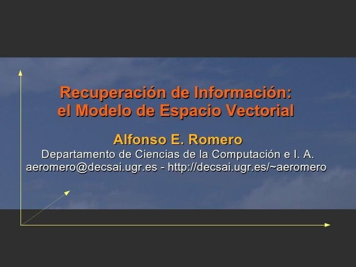 Recuperación de Información:      el Modelo de Espacio Vectorial                Alfonso E. Romero    Departamento de Cienc...