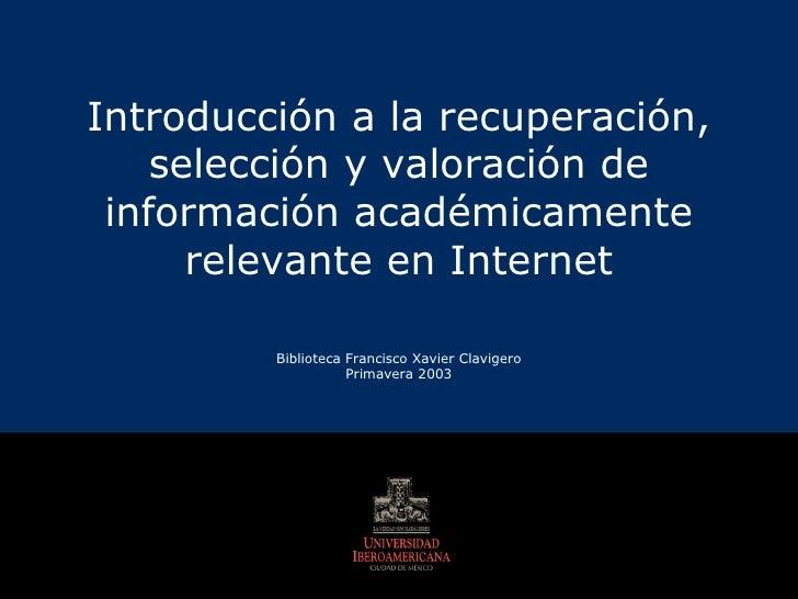 Introducción a la recuperación, selección y valoración de información académicamente relevante en Internet Biblioteca Fran...
