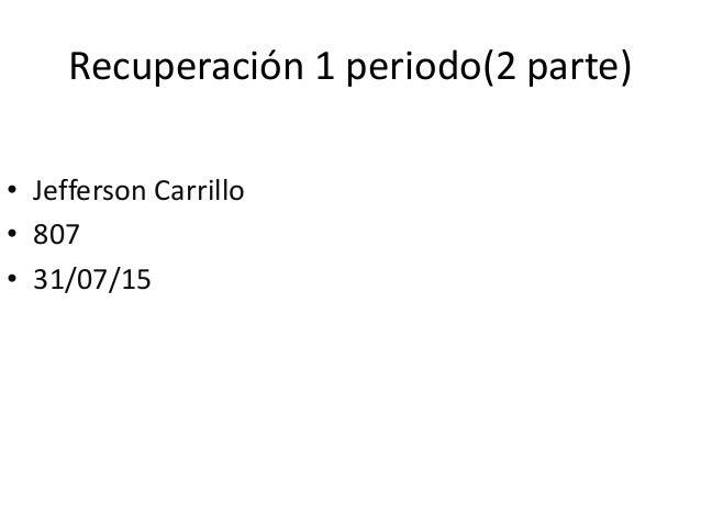 Recuperación 1 periodo(2 parte) • Jefferson Carrillo • 807 • 31/07/15