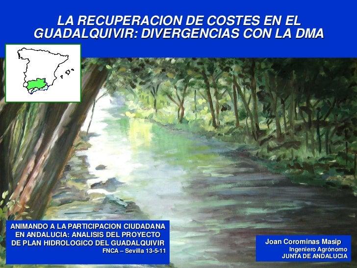 LA RECUPERACION DE COSTES EN EL     GUADALQUIVIR: DIVERGENCIAS CON LA DMAANIMANDO A LA PARTICIPACION CIUDADANA EN ANDALUCI...
