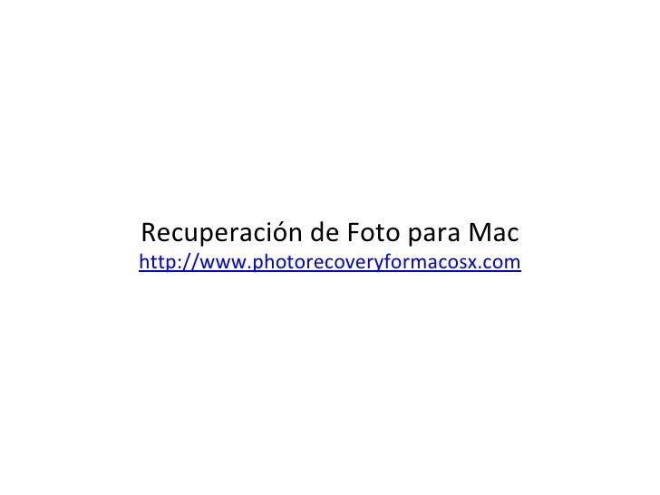 Recuperación de Foto para Mac http://www.photorecoveryformacosx.com