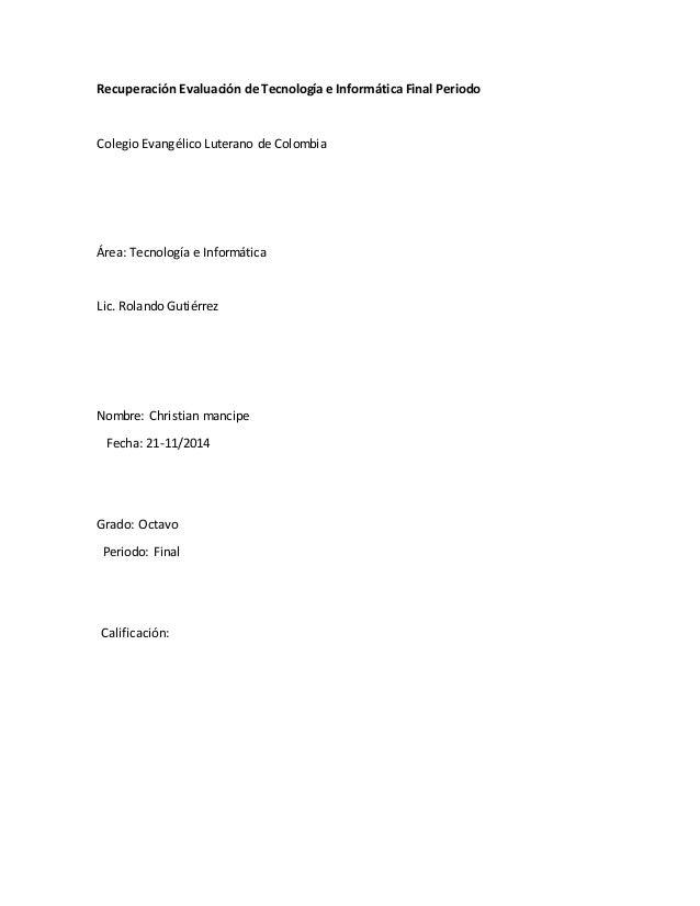 Recuperación Evaluación de Tecnología e Informática Final Periodo  Colegio Evangélico Luterano de Colombia  Área: Tecnolog...