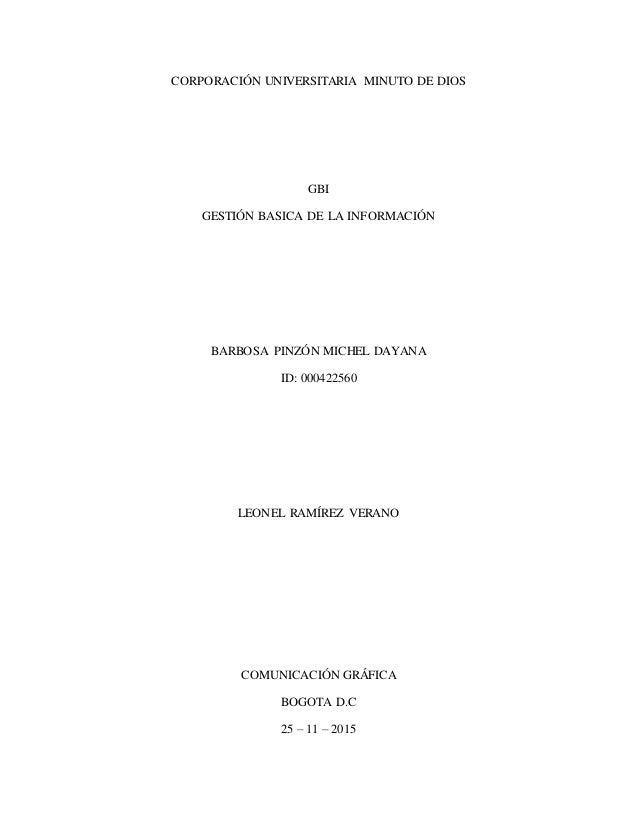 CORPORACIÓN UNIVERSITARIA MINUTO DE DIOS GBI GESTIÓN BASICA DE LA INFORMACIÓN BARBOSA PINZÓN MICHEL DAYANA ID: 000422560 L...