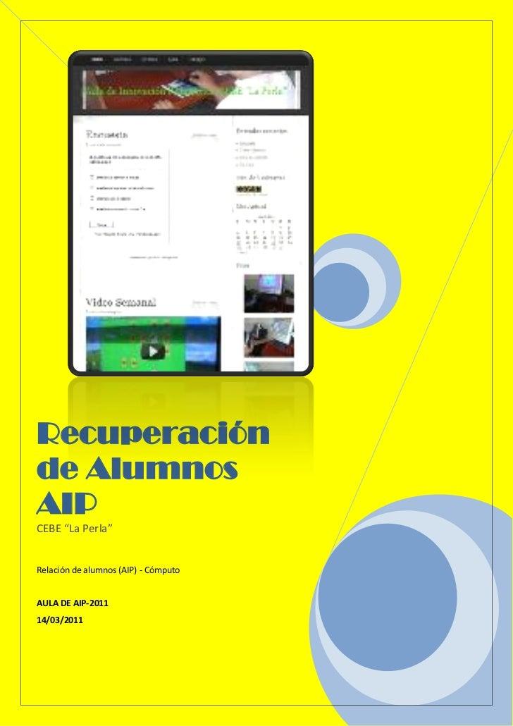 "Recuperaciónde AlumnosAIPCEBE ""La Perla""Relación de alumnos (AIP) - CómputoAULA DE AIP-201114/03/2011"
