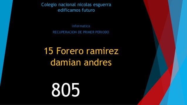 Colegio nacional nicolas esguerra edificamos futuro informatica RECUPERACION DE PRIMER PERIODO 15 Forero ramirez damian an...