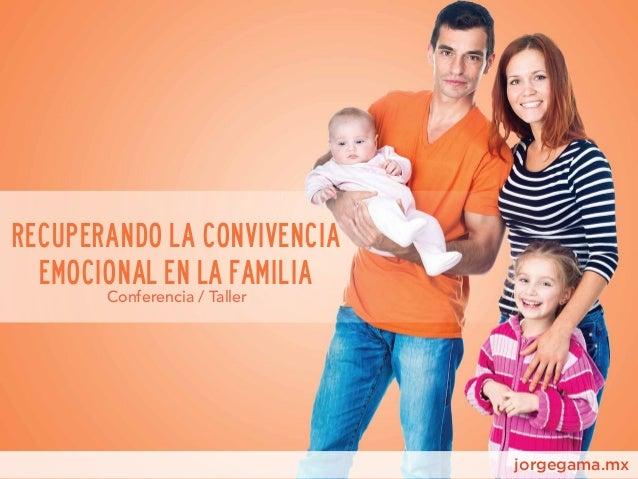 jorgegama.mx Conferencia / Taller RecupeRando la convivencia emocional en la familia