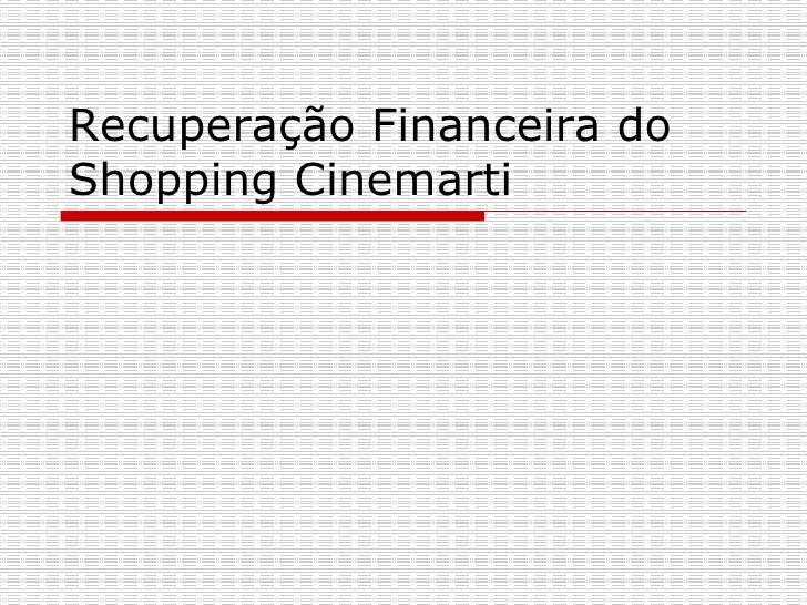 Recuperação Financeira do Shopping Cinemarti