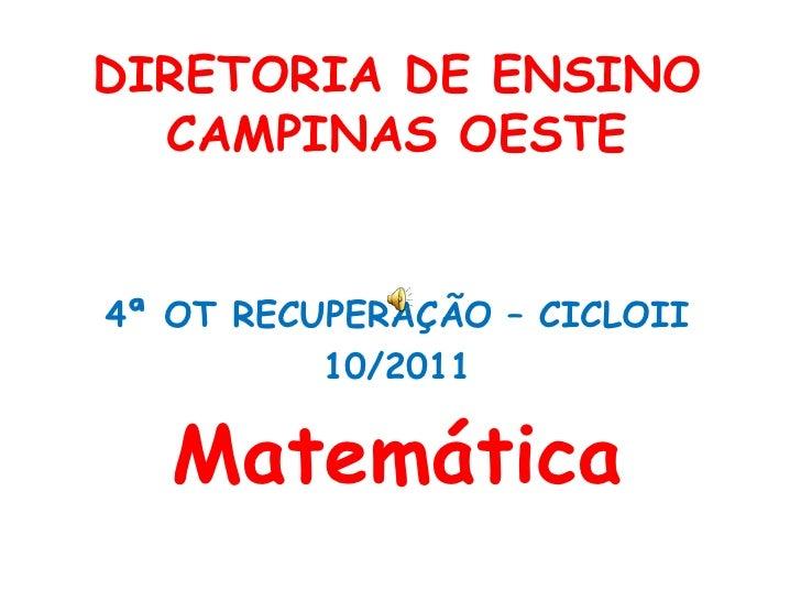 DIRETORIA DE ENSINO CAMPINAS OESTE<br />4ª OT RECUPERAÇÃO – CICLOII<br />10/2011<br />Matemática<br />