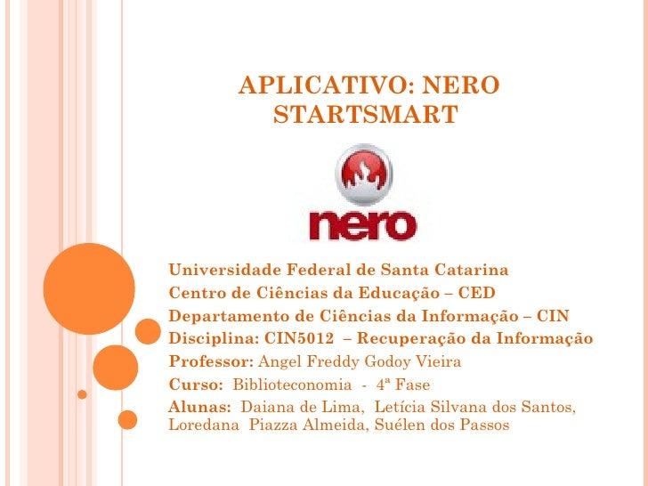 APLICATIVO: NERO STARTSMART  Universidade Federal de Santa Catarina Centro de Ciências da Educação – CED Departamento de C...