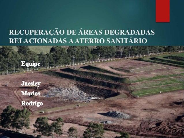 RECUPERAÇÃO DE ÁREAS DEGRADADAS RELACIONADAS AATERRO SANITÁRIO