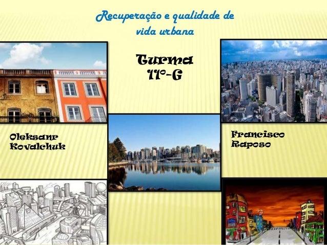 Recuperação e qualidade de                  vida urbana                   Turma                    11º-GOleksanr          ...