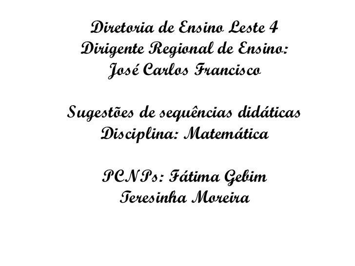 Diretoria de Ensino Leste 4 Dirigente Regional de Ensino:     José Carlos FranciscoSugestões de sequências didáticas    Di...