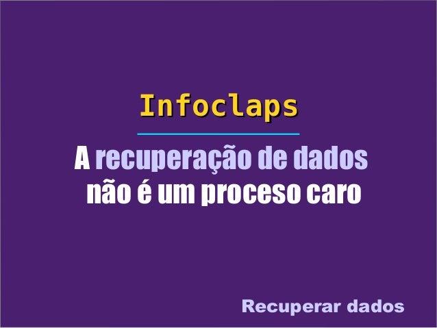 InfoclapsA recuperação de dados não é um proceso caro            Recuperar dados