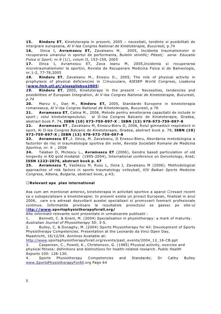 15.     Rinderu ET, Kinetoterapia in prezent, 2005 – necesitati, tendinte si posibilitati deintergrare europeana, Al V-lea...