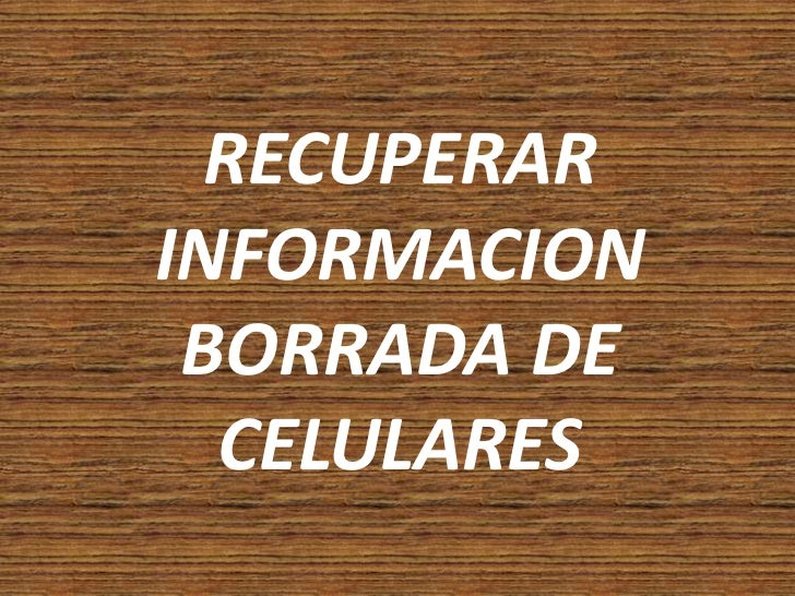 RECUPERAR INFORMACION BORRADA DE CELULARES<br />