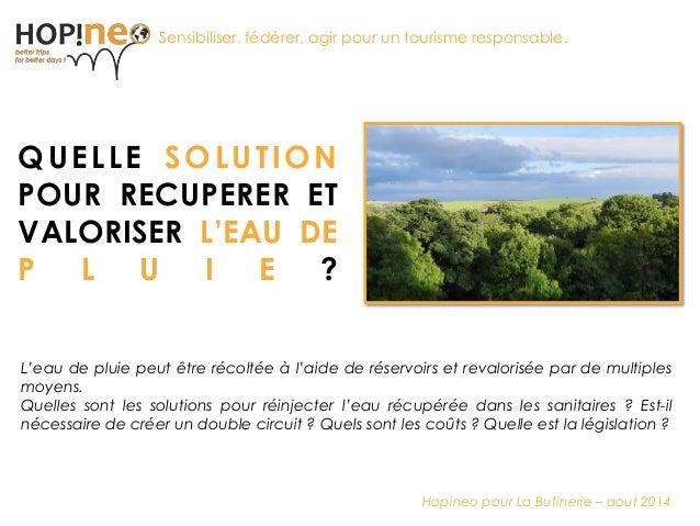 Ensemble pour un tourisme responsable QUELLE SOLUTION POUR RECUPERER ET VALORISER L'EAU DE P L U I E ? Sensibiliser, fédér...