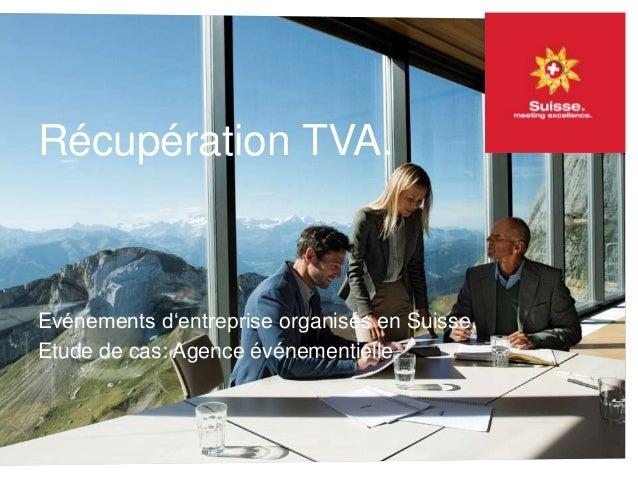 Récupération TVA. Evénements d'entreprise organisés en Suisse. Etude de cas: Agence événementielle.