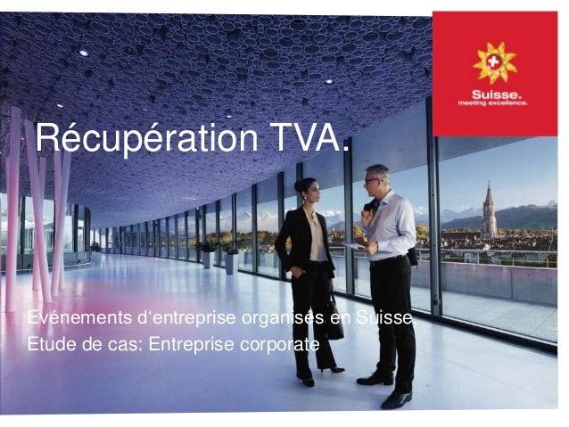 Récupération TVA. Evénements d'entreprise organisés en Suisse. Etude de cas: Entreprise corporate
