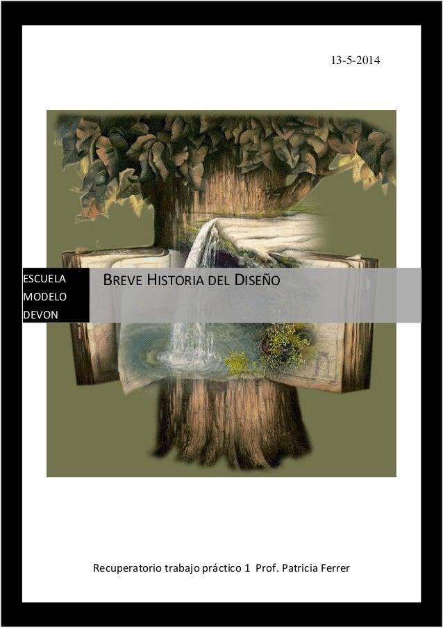 13-5-2014 Recuperatorio trabajo práctico 1 Prof. Patricia Ferrer ESCUELA MODELO DEVON BREVE HISTORIA DEL DISEÑO