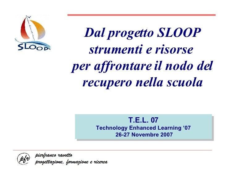 Dal progetto SLOOP strumenti e risorse  per affrontare il nodo del recupero nella scuola T.E.L. 07 Technology Enhanced Lea...