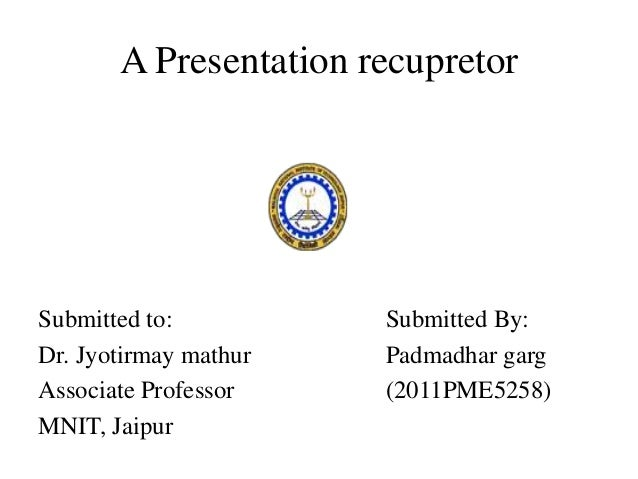 A Presentation recupretor Submitted to: Dr. Jyotirmay mathur Associate Professor MNIT, Jaipur Submitted By: Padmadhar garg...