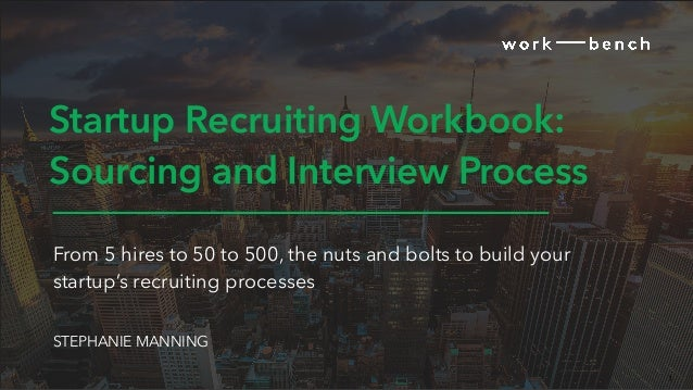 1 Startup Recruiting Workbook: Sourcing and Interview Process From 5 hires to 50 to 500, the nuts and bolts to build your ...