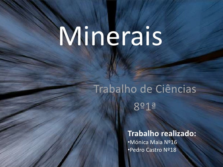 Minerais<br />Trabalho de Ciências<br />8º1ª<br />Trabalho realizado:<br /><ul><li>Mónica Maia Nº16