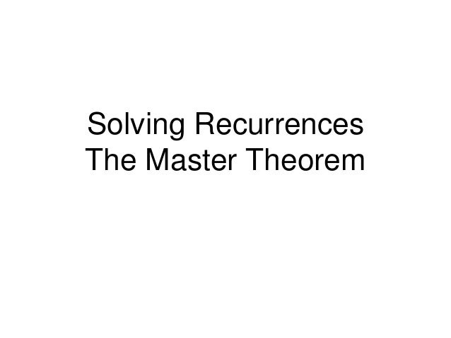 Solving Recurrences The Master Theorem