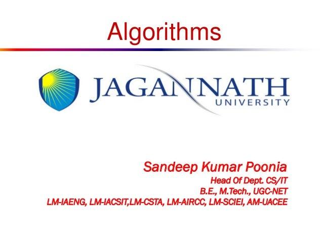 Algorithms  Sandeep Kumar Poonia Head Of Dept. CS/IT B.E., M.Tech., UGC-NET LM-IAENG, LM-IACSIT,LM-CSTA, LM-AIRCC, LM-SCIE...