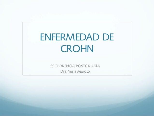 ENFERMEDAD DE CROHN RECURRENCIA POSTCIRUGÍA Dra Nuria Maroto