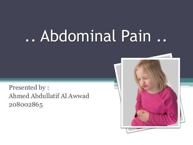 .. Abdominal Pain ..Presented by :Ahmed Abdullatif Al Awwad208002865