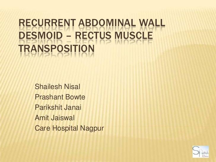 Recurrent Abdominal Wall Desmoid – Rectus Muscle Transposition<br />ShaileshNisal<br />PrashantBowte<br />ParikshitJanai<b...
