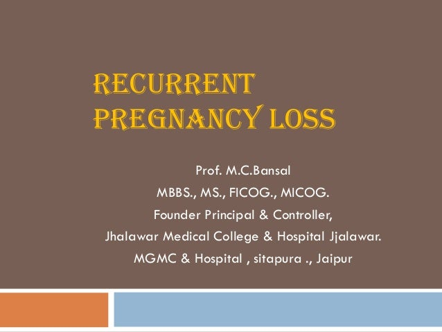 RECURRENTPREGNANCY LOSS              Prof. M.C.Bansal        MBBS., MS., FICOG., MICOG.       Founder Principal & Controll...
