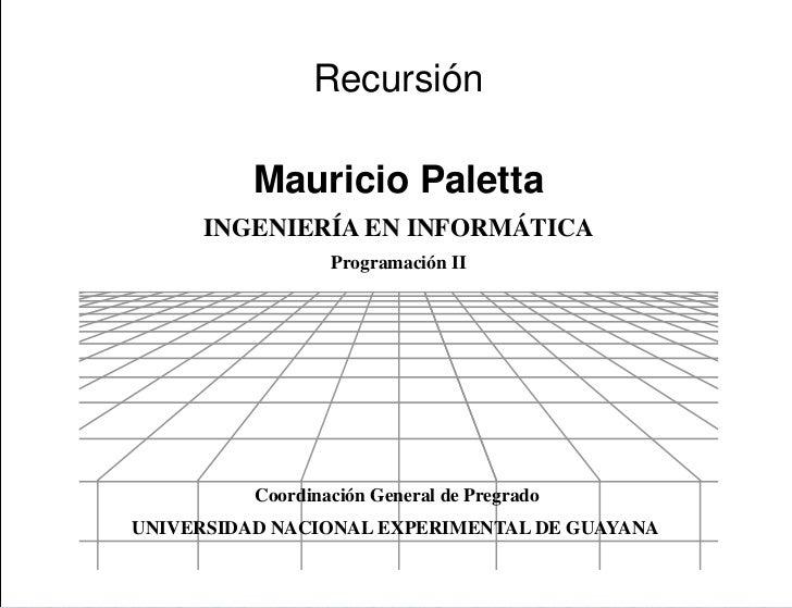 Presentación                Recursión          Mauricio Paletta     INGENIERÍA EN INFORMÁTICA                  Programació...