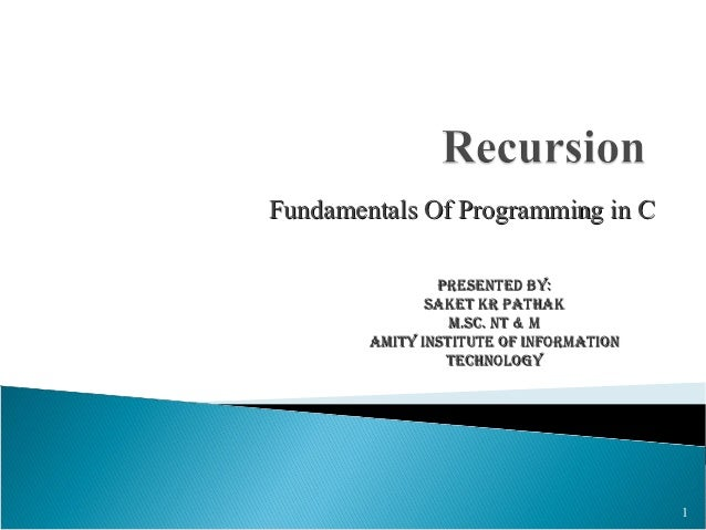 Fundamentals Of Programming in C                Presented By:               saket kr Pathak                  M.sc. nt & M ...