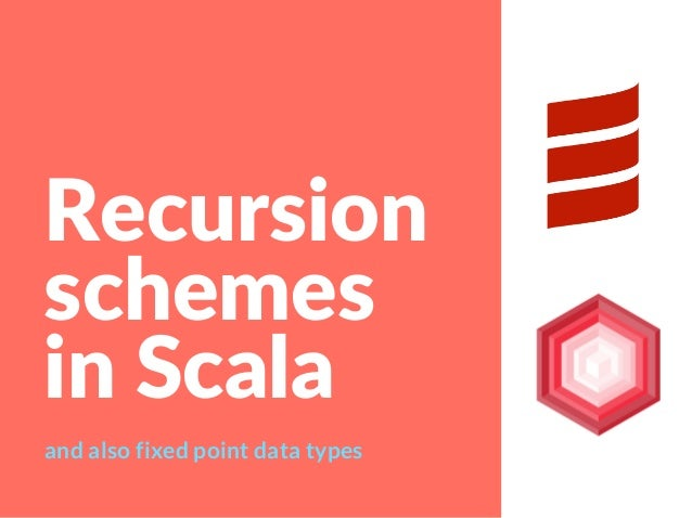 Recursion schemes inScala and also fixed point data types