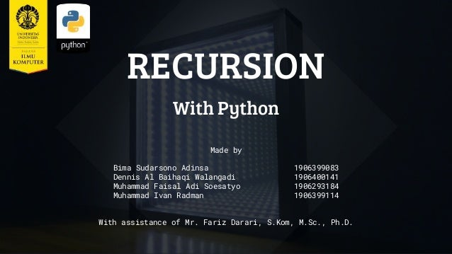 RECURSION With Python Made by Bima Sudarsono Adinsa 1906399083 Dennis Al Baihaqi Walangadi 1906400141 Muhammad Faisal Adi ...