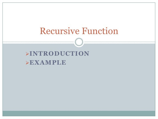 INTRODUCTION EXAMPLE Recursive Function