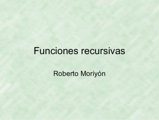 Funciones recursivasRoberto Moriyón