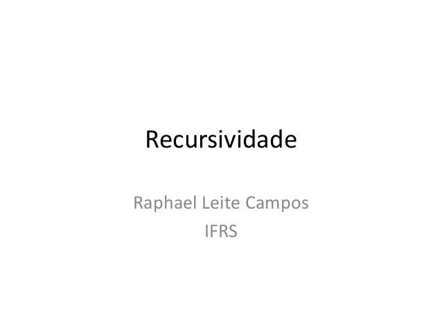 Recursividade Raphael Leite Campos IFRS