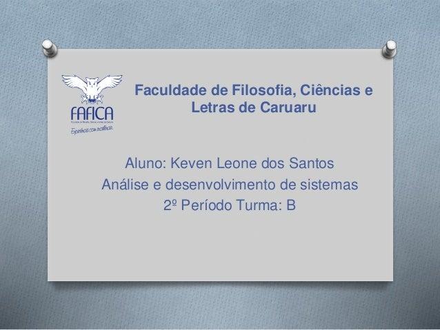 Faculdade de Filosofia, Ciências e  Letras de Caruaru  Aluno: Keven Leone dos Santos  Análise e desenvolvimento de sistema...