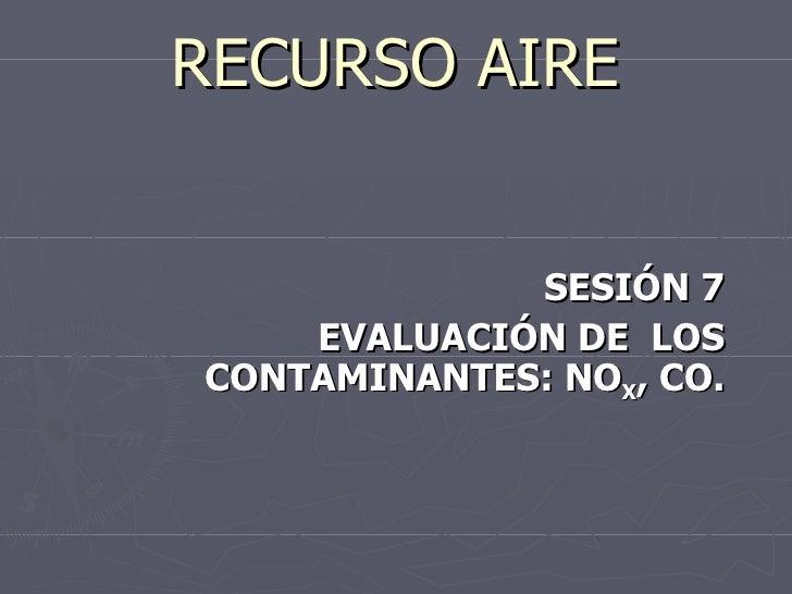 RECURSO AIRE SESIÓN 7 EVALUACIÓN DE  LOS CONTAMINANTES: NO X , CO.