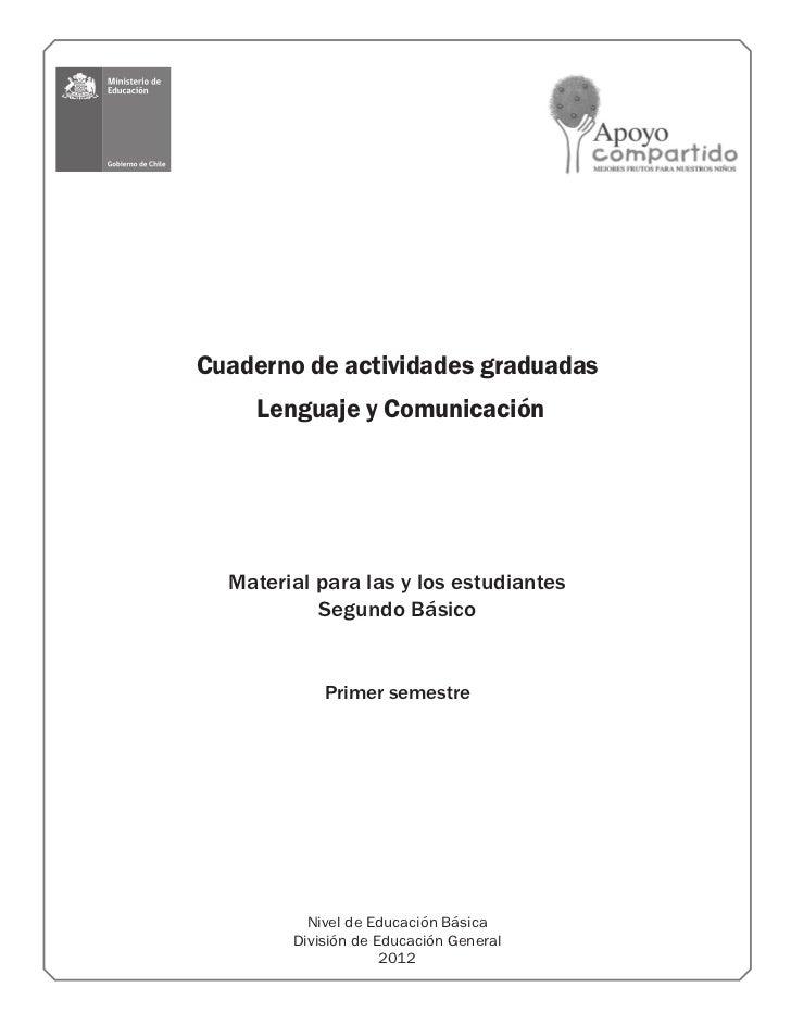 Cuaderno de actividades graduadas    Lenguaje y Comunicación  Material para las y los estudiantes           Segundo Básico...