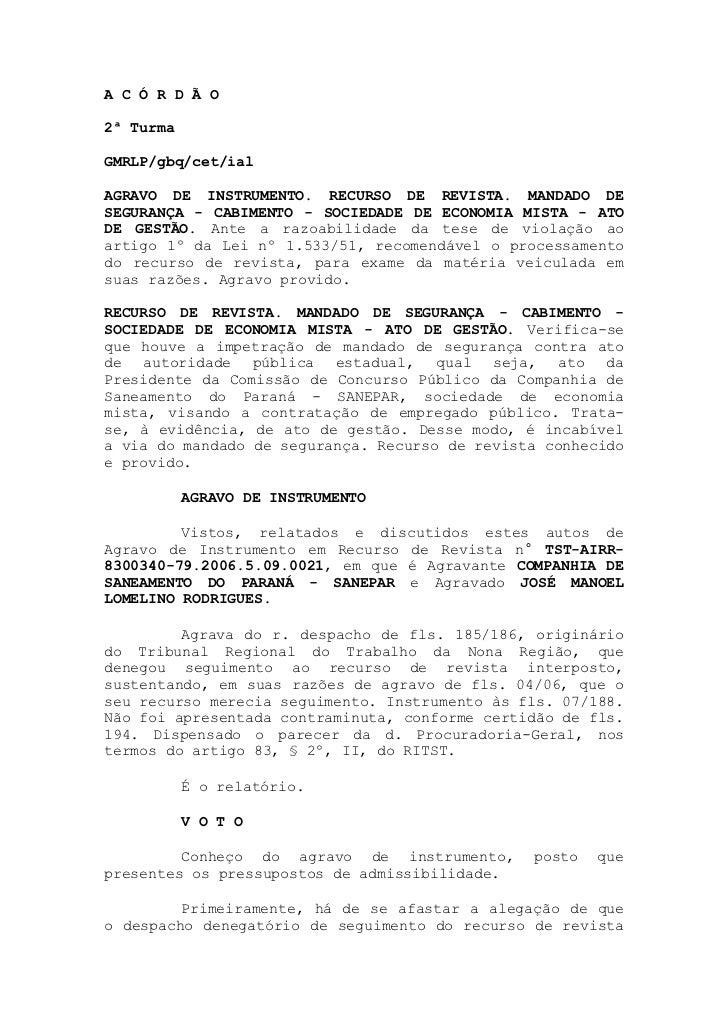 A C Ó R D Ã O2ª TurmaGMRLP/gbq/cet/ialAGRAVO DE INSTRUMENTO. RECURSO DE REVISTA. MANDADO DESEGURANÇA - CABIMENTO - SOCIEDA...