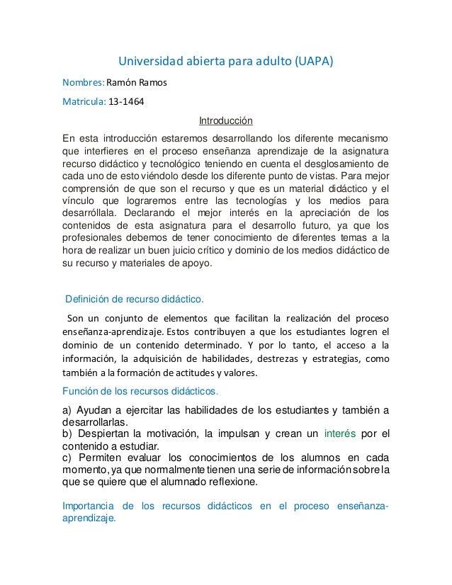 Universidad abierta para adulto (UAPA) Nombres: Ramón Ramos Matricula: 13-1464 Introducción En esta introducción estaremos...