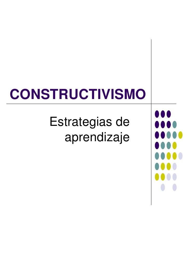 CONSTRUCTIVISMO    Estrategias de      aprendizaje