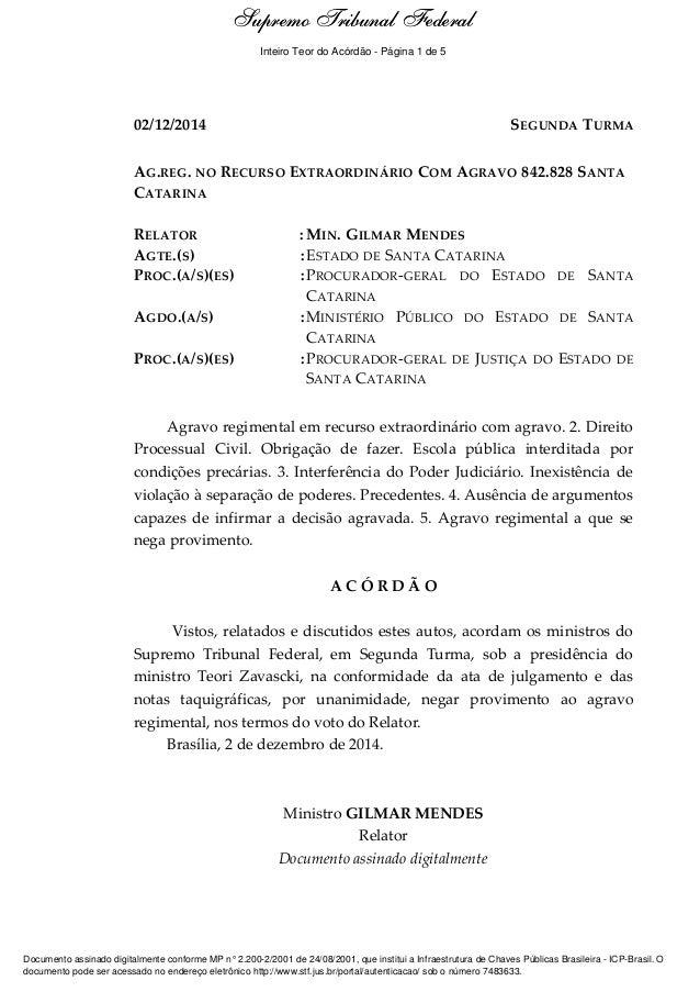 Ementa e Acórdão 02/12/2014 SEGUNDA TURMA AG.REG. NO RECURSO EXTRAORDINÁRIO COM AGRAVO 842.828 SANTA CATARINA RELATOR : MI...
