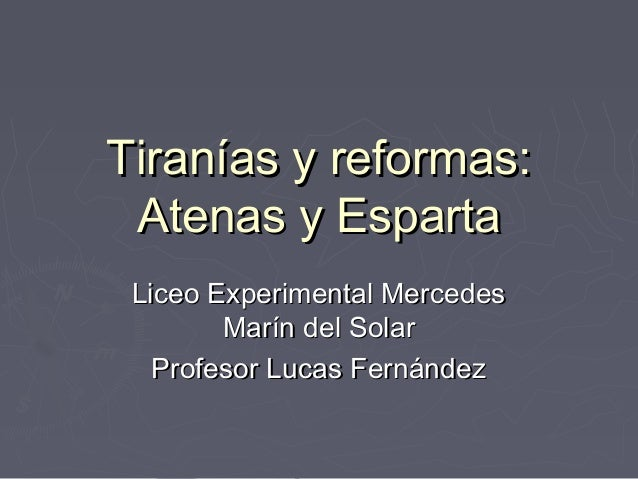 Tiranías y reformas: Atenas y Esparta Liceo Experimental Mercedes Marín del Solar Profesor Lucas Fernández